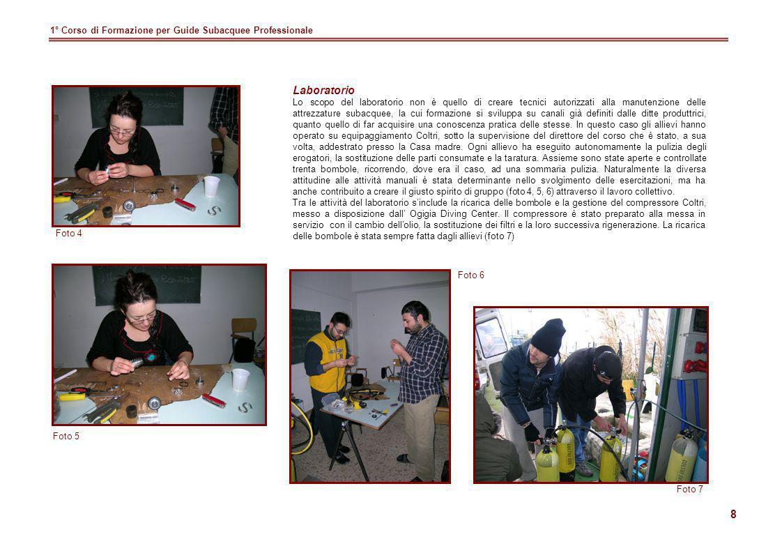 8 1° Corso di Formazione per Guide Subacquee Professionale Laboratorio Lo scopo del laboratorio non è quello di creare tecnici autorizzati alla manute