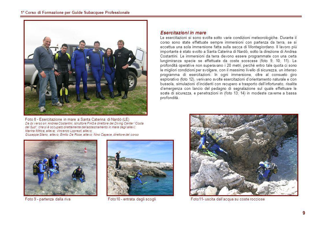 9 1° Corso di Formazione per Guide Subacquee Professionale Foto 8 - Esercitazione in mare a Santa Caterina di Nardò (LE) Da dx verso sn: Andrea Costan