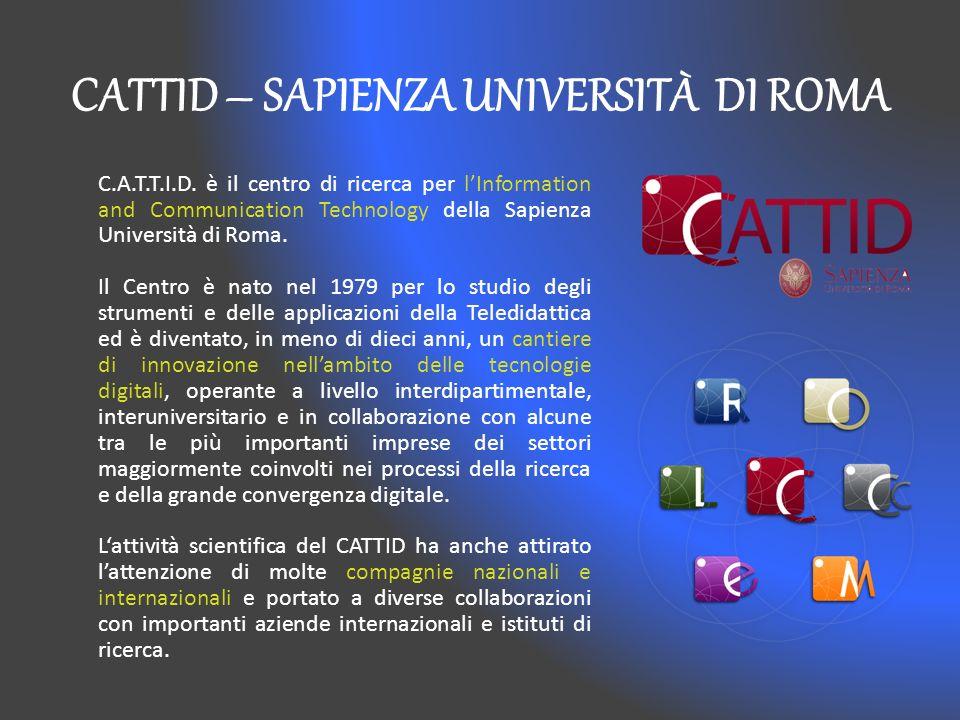 CATTID – SAPIENZA UNIVERSITÀ DI ROMA C.A.T.T.I.D. è il centro di ricerca per lInformation and Communication Technology della Sapienza Università di Ro