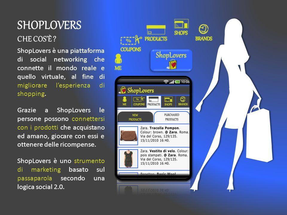 SHOPLOVERS CHE COSÈ ? ShopLovers è una piattaforma di social networking che connette il mondo reale e quello virtuale, al fine di migliorare lesperien