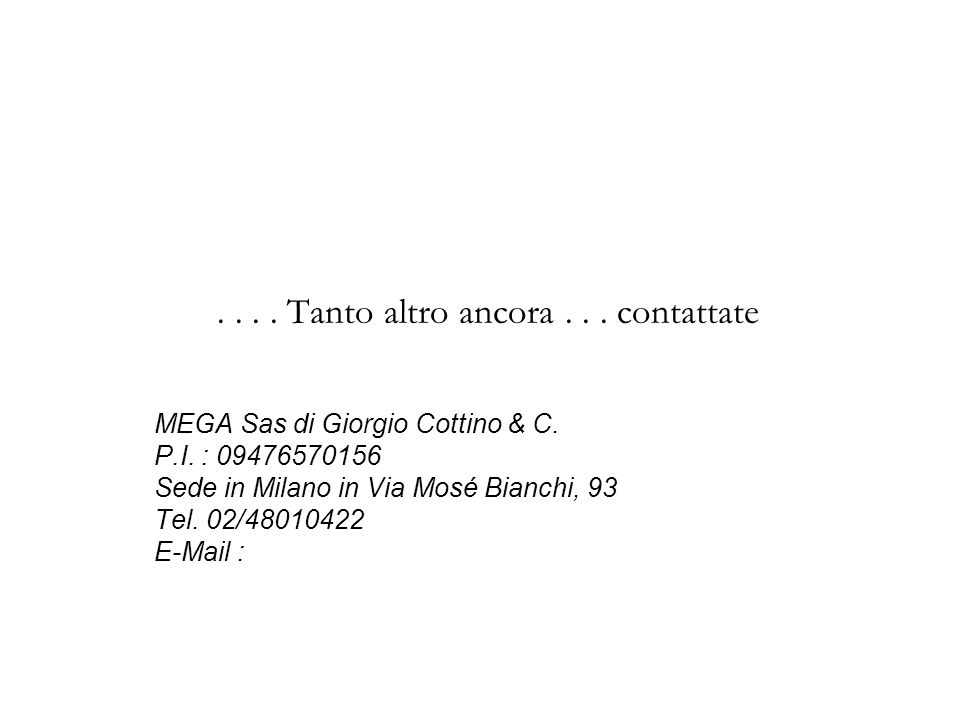 .... Tanto altro ancora... contattate MEGA Sas di Giorgio Cottino & C.