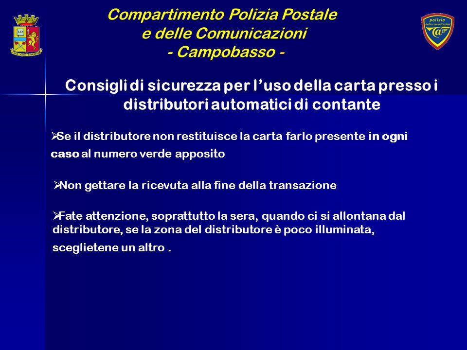 Compartimento Polizia Postale e delle Comunicazioni - Campobasso - Bloccate immediatamente la carta telefonando al numero blocchi Controllate lestratto conto, se vi sono spese che non riconoscete, evidenziatele.