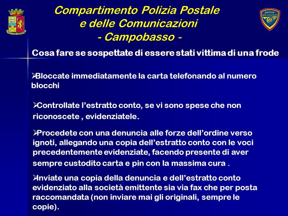 Compartimento Polizia Postale e delle Comunicazioni - Campobasso - Bloccate immediatamente la carta telefonando al numero blocchi Controllate lestratt