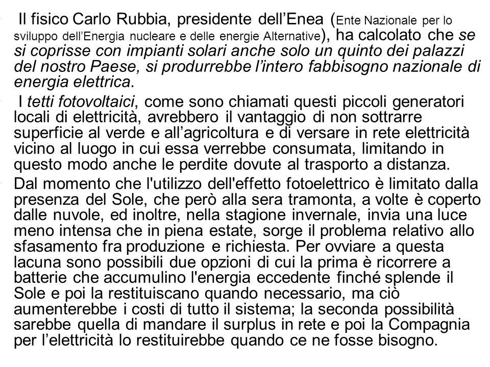 Il fisico Carlo Rubbia, presidente dellEnea ( Ente Nazionale per lo sviluppo dellEnergia nucleare e delle energie Alternative ), ha calcolato che se s