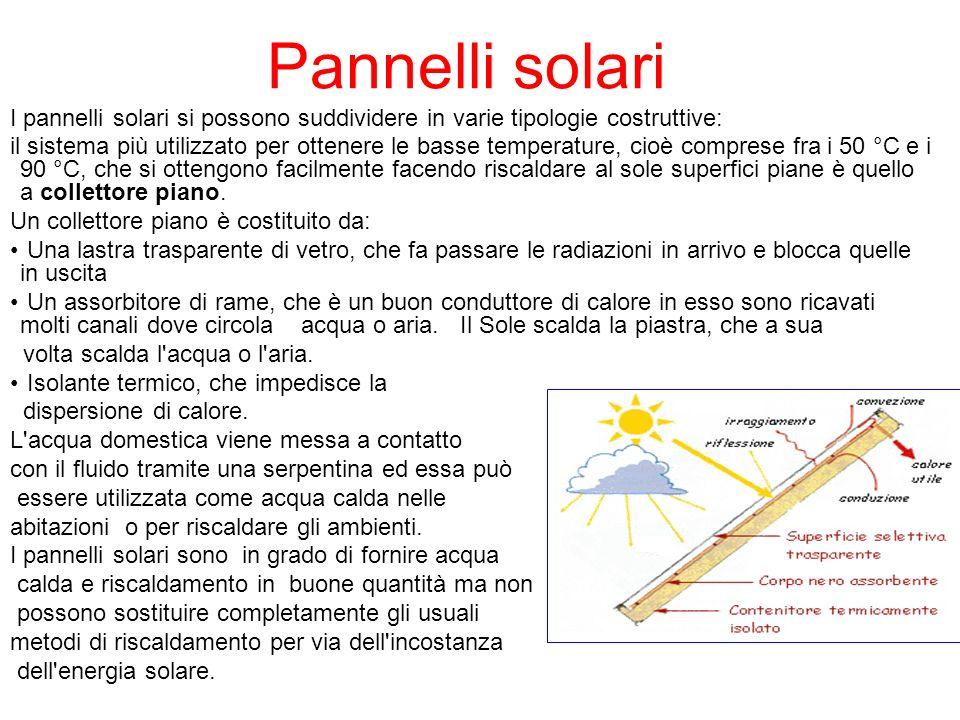 Pannelli solari I pannelli solari si possono suddividere in varie tipologie costruttive: il sistema più utilizzato per ottenere le basse temperature,