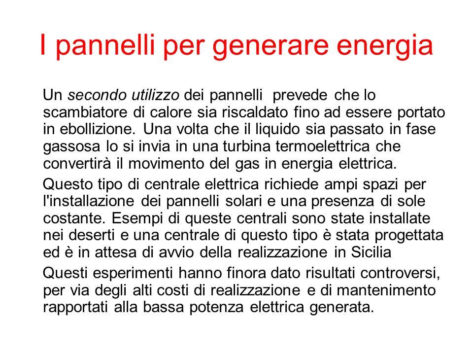 I pannelli per generare energia Un secondo utilizzo dei pannelli prevede che lo scambiatore di calore sia riscaldato fino ad essere portato in ebolliz