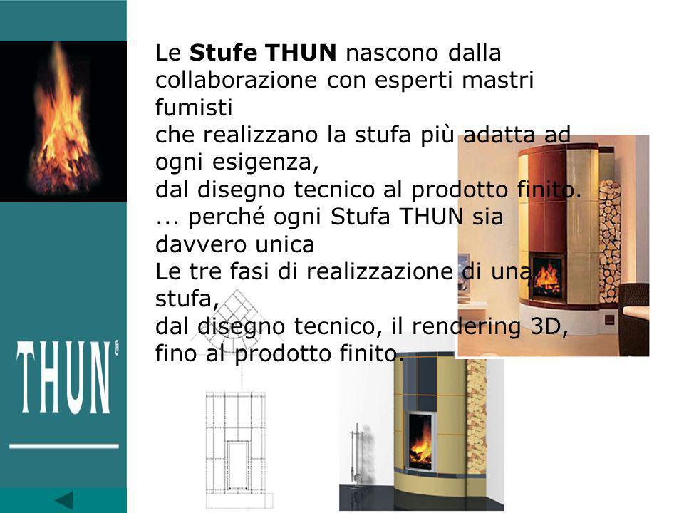 Le Stufe THUN nascono dalla collaborazione con esperti mastri fumisti che realizzano la stufa più adatta ad ogni esigenza, dal disegno tecnico al prod