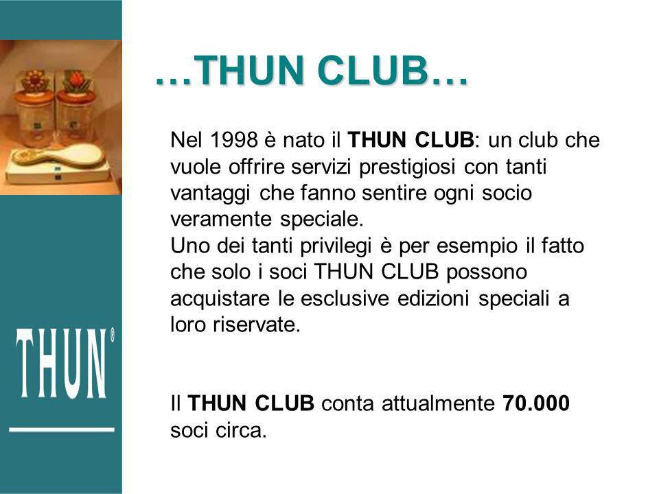 …THUN CLUB… Nel 1998 è nato il THUN CLUB: un club che vuole offrire servizi prestigiosi con tanti vantaggi che fanno sentire ogni socio veramente speciale.