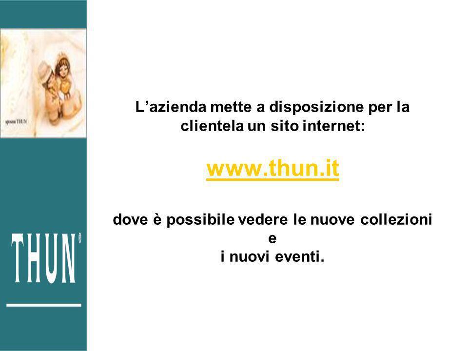 Lazienda mette a disposizione per la clientela un sito internet: www.thun.it dove è possibile vedere le nuove collezioni e i nuovi eventi. www.thun.it