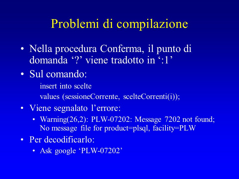 Compilo il file vedisessioni.psp Compilatelo da una command shell (run: cmd, oppure accessories command prompt) –cd C:\....\ese6bdl (fate drag and drop) –loadpsp –replace –user user/pwd@oracleNN vedisessioni.psp –Il sistema risponde: vedisessioni.psp : procedure ... created.