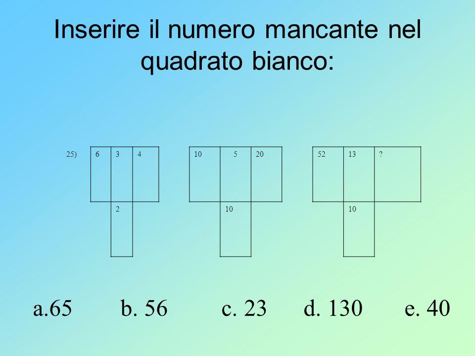 Inserire il numero mancante nel quadrato bianco: 25)634105205213? 210 a.65 b. 56 c. 23 d. 130 e. 40