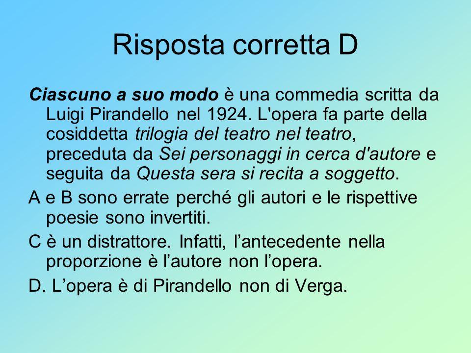 Risposta corretta D Ciascuno a suo modo è una commedia scritta da Luigi Pirandello nel 1924. L'opera fa parte della cosiddetta trilogia del teatro nel