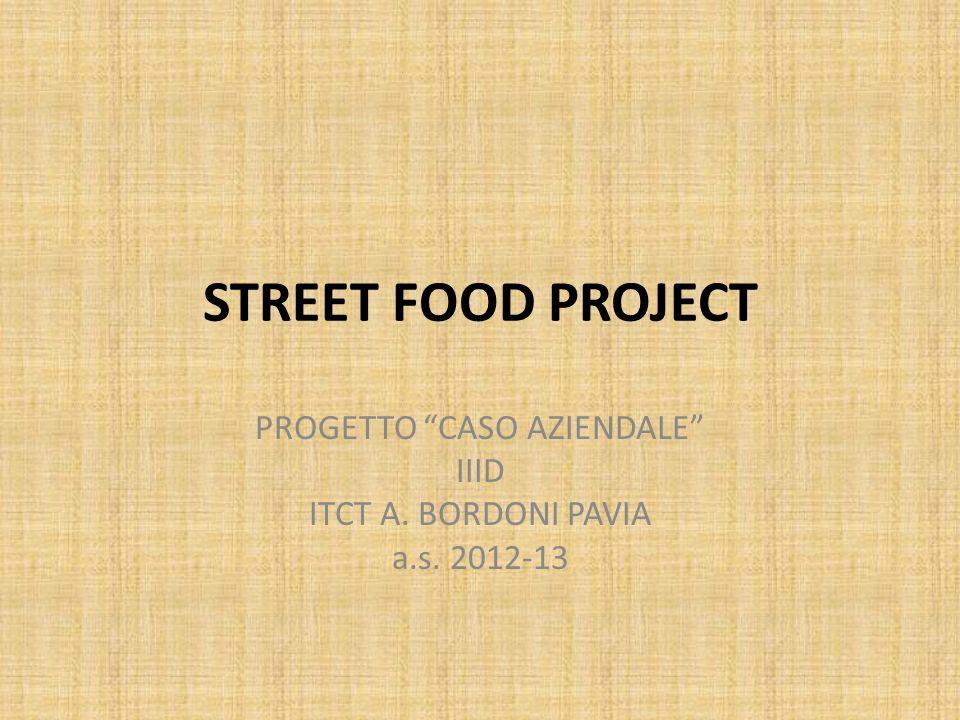STREET FOOD PROJECT PROGETTO CASO AZIENDALE IIID ITCT A. BORDONI PAVIA a.s. 2012-13