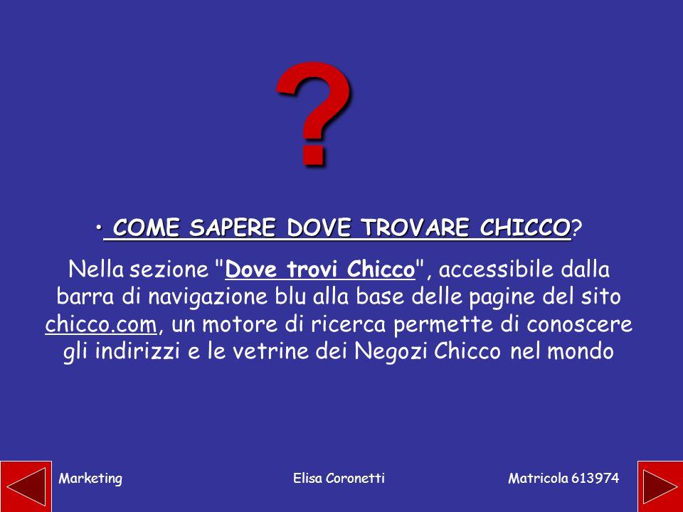 Matricola 613974 MarketingElisa Coronetti COME SAPERE DOVE TROVARE CHICCO COME SAPERE DOVE TROVARE CHICCO? Nella sezione