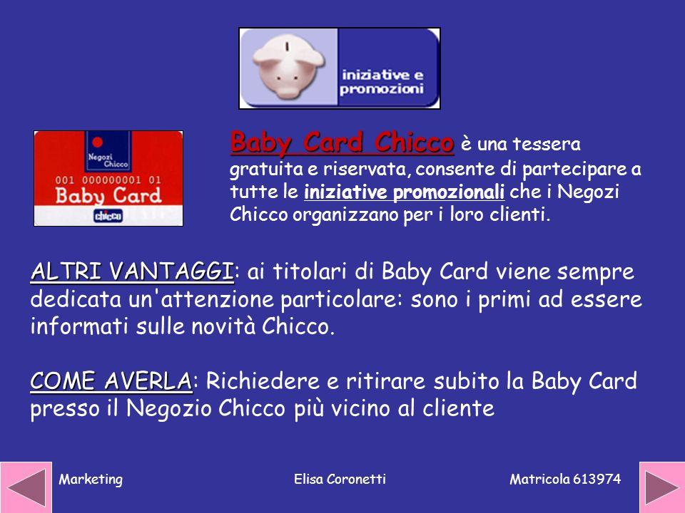 Matricola 613974 MarketingElisa Coronetti Baby Card Chicco Baby Card Chicco è una tessera gratuita e riservata, consente di partecipare a tutte le ini