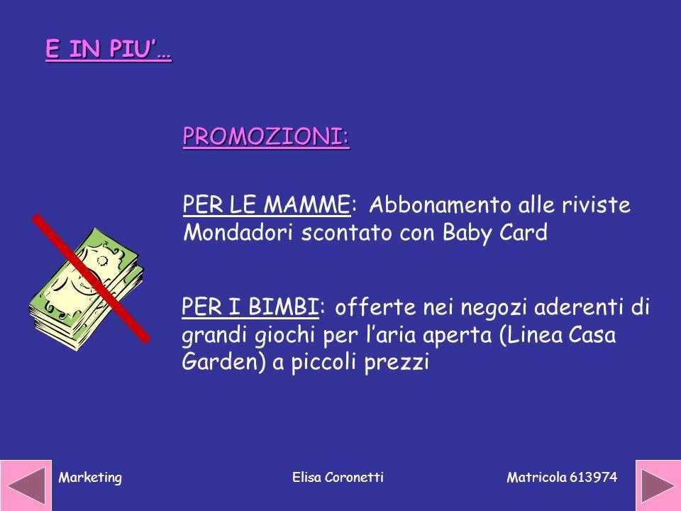 Matricola 613974 MarketingElisa Coronetti E IN PIU… PER LE MAMME: Abbonamento alle riviste Mondadori scontato con Baby Card PROMOZIONI: PER I BIMBI: o