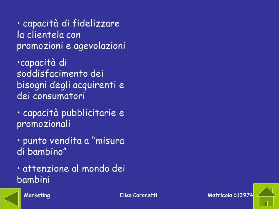Matricola 613974 MarketingElisa Coronetti capacità di fidelizzare la clientela con promozioni e agevolazioni capacità di soddisfacimento dei bisogni d