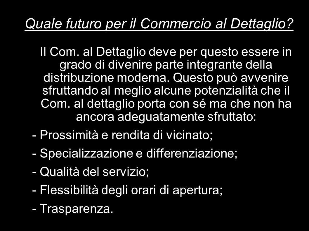 Quale futuro per il Commercio al Dettaglio? Il Com. al Dettaglio deve per questo essere in grado di divenire parte integrante della distribuzione mode