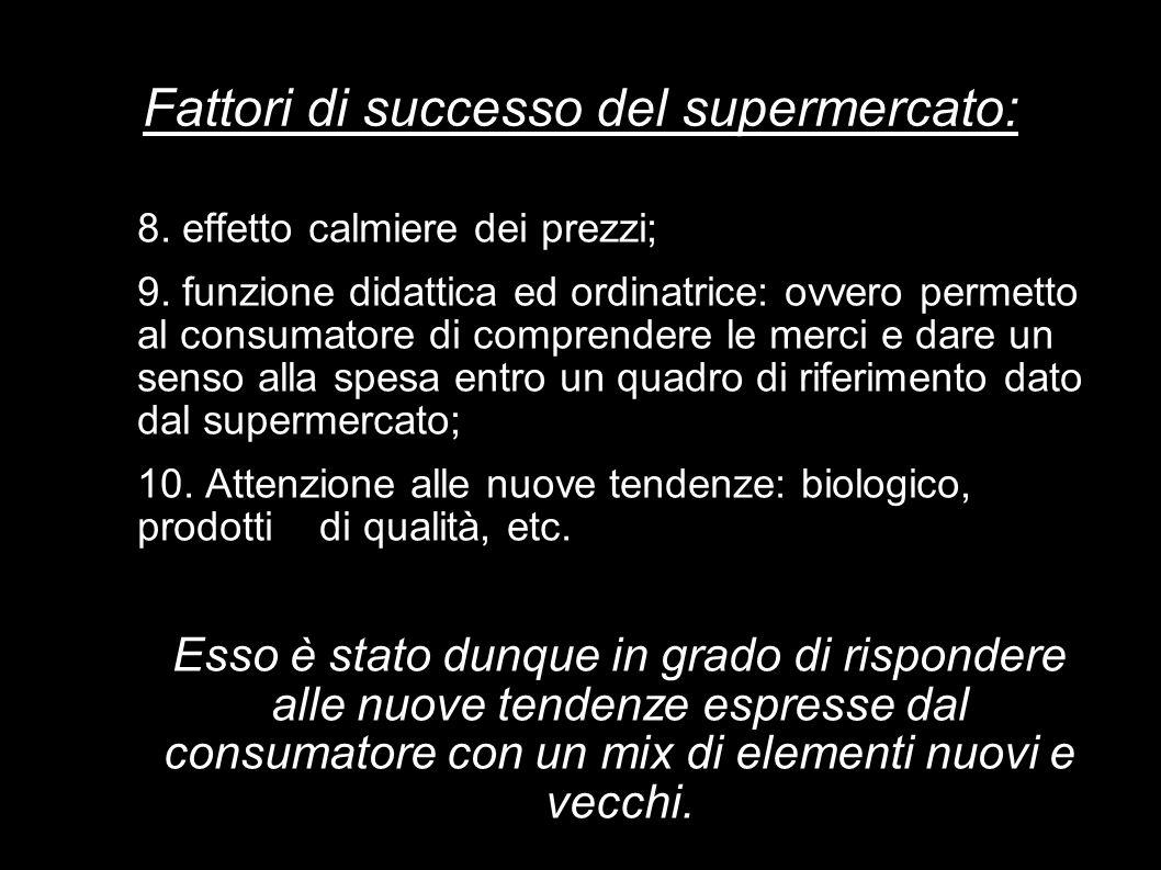 Fattori di successo del supermercato: 8. effetto calmiere dei prezzi; 9. funzione didattica ed ordinatrice: ovvero permetto al consumatore di comprend