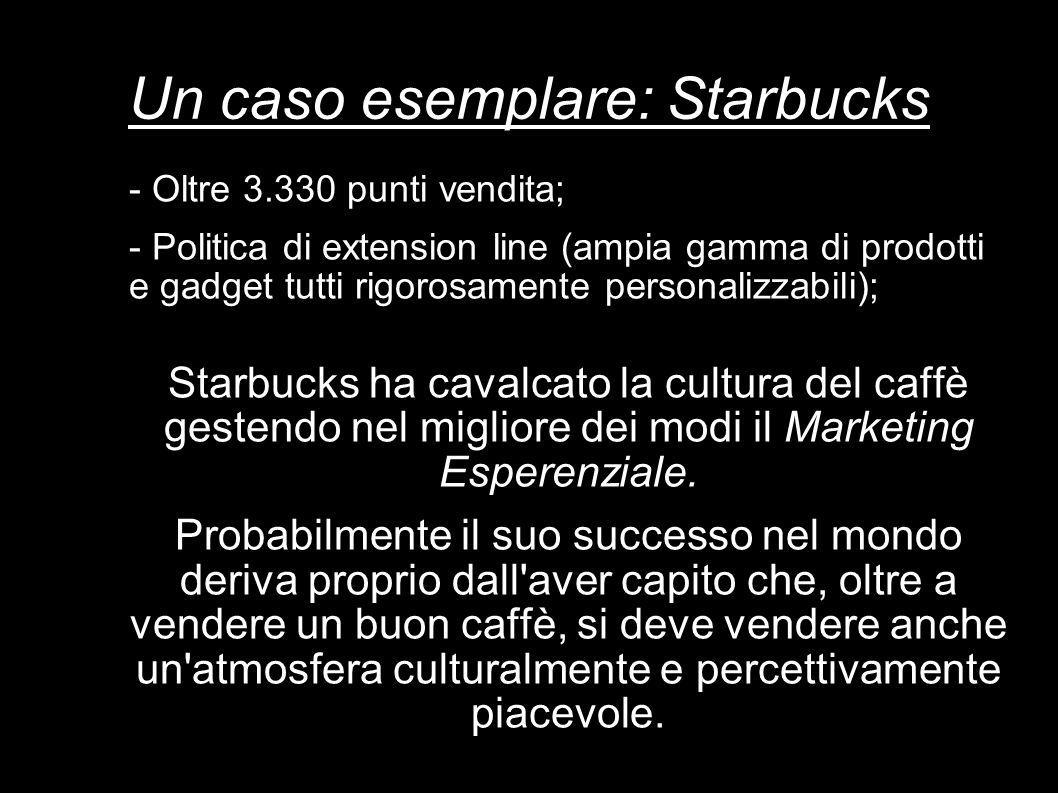 Un caso esemplare: Starbucks - Oltre 3.330 punti vendita; - Politica di extension line (ampia gamma di prodotti e gadget tutti rigorosamente personali