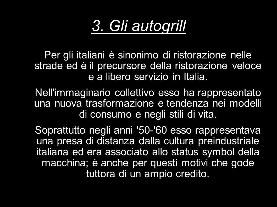 3. Gli autogrill Per gli italiani è sinonimo di ristorazione nelle strade ed è il precursore della ristorazione veloce e a libero servizio in Italia.