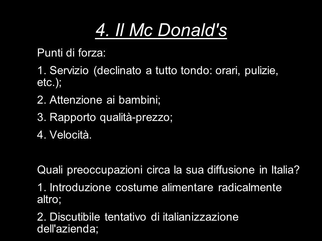 4. Il Mc Donald's Punti di forza: 1. Servizio (declinato a tutto tondo: orari, pulizie, etc.); 2. Attenzione ai bambini; 3. Rapporto qualità-prezzo; 4