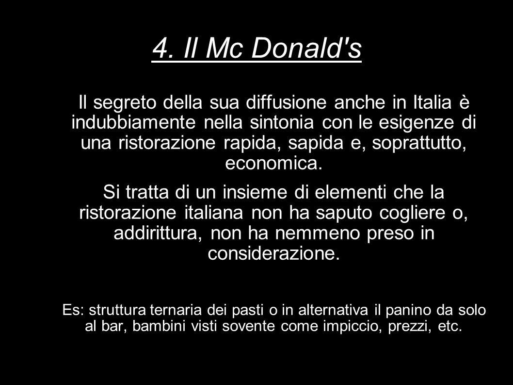 4. Il Mc Donald's Il segreto della sua diffusione anche in Italia è indubbiamente nella sintonia con le esigenze di una ristorazione rapida, sapida e,