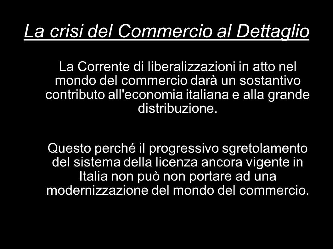 La crisi del Commercio al Dettaglio La Corrente di liberalizzazioni in atto nel mondo del commercio darà un sostantivo contributo all'economia italian