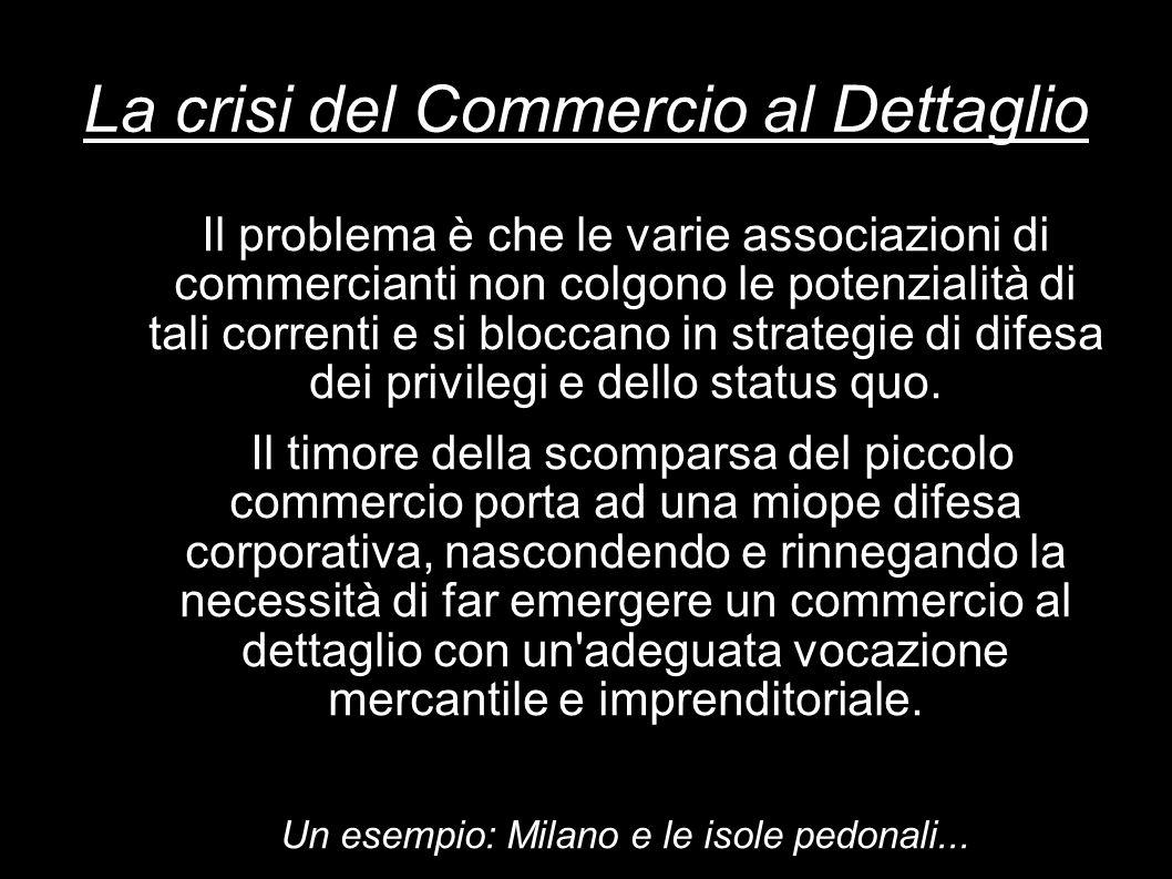 La crisi del Commercio al Dettaglio Anche le proteste dei piccoli commercianti contro il sistema fiscale appaiono essere il pretesto di un malessere più profondo, un malessere dovuto in larga misura all improvviso processo di modernizzazione della struttura distributiva che ha preso piedi in Italia.