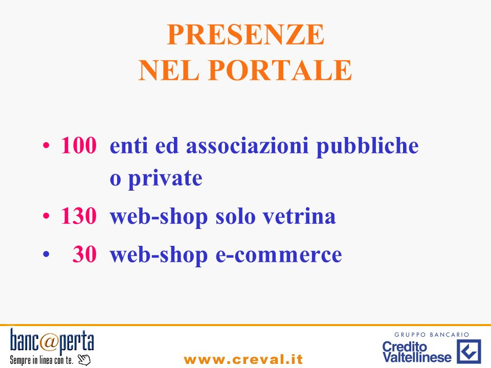PRESENZE NEL PORTALE 100 enti ed associazioni pubbliche o private 130 web-shop solo vetrina 30 web-shop e-commerce