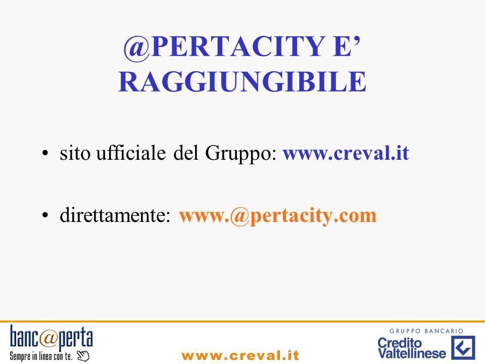 @PERTACITY E RAGGIUNGIBILE sito ufficiale del Gruppo: www.creval.it direttamente: www.@pertacity.com