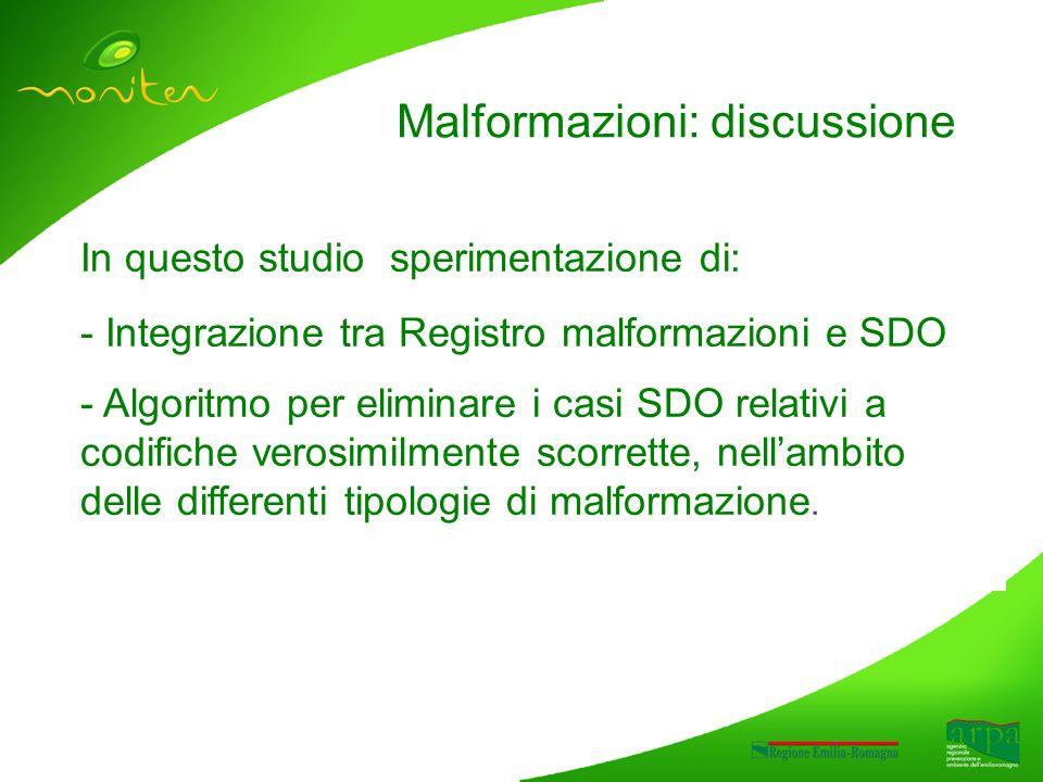 Malformazioni: discussione In questo studio sperimentazione di: - Integrazione tra Registro malformazioni e SDO - Algoritmo per eliminare i casi SDO relativi a codifiche verosimilmente scorrette, nellambito delle differenti tipologie di malformazione.
