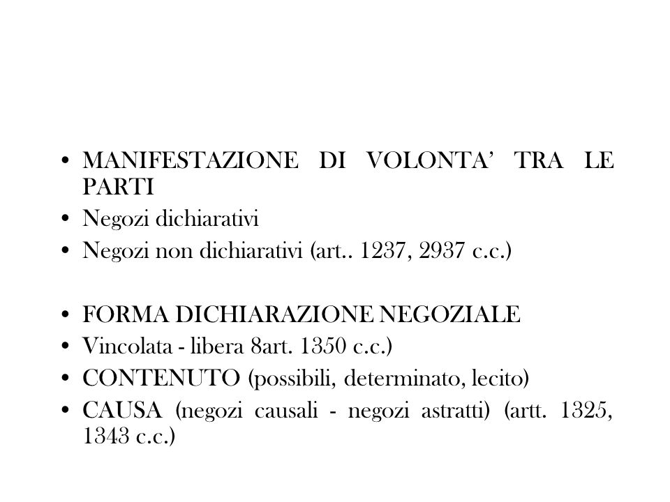 MANIFESTAZIONE DI VOLONTA TRA LE PARTI Negozi dichiarativi Negozi non dichiarativi (art.. 1237, 2937 c.c.) FORMA DICHIARAZIONE NEGOZIALE Vincolata - l