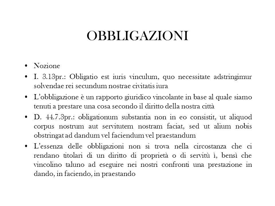OBBLIGAZIONI Nozione I. 3.13pr.: Obligatio est iuris vinculum, quo necessitate adstringimur solvendae rei secundum nostrae civitatis iura Lobbligazion