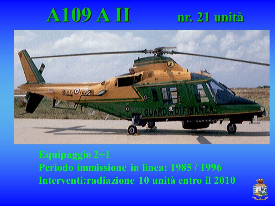 A109 A II nr. 21 unità A109 A II nr. 21 unità Equipaggio 2+1 Periodo immissione in linea: 1985 / 1996 Interventi:radiazione 10 unità entro il 2010