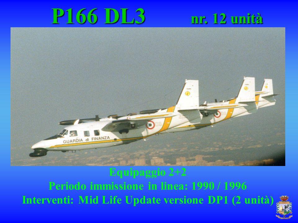 P166 DL3 nr. 12 unità P166 DL3 nr. 12 unità Equipaggio 2+2 Periodo immissione in linea: 1990 / 1996 Interventi: Mid Life Update versione DP1 (2 unità)