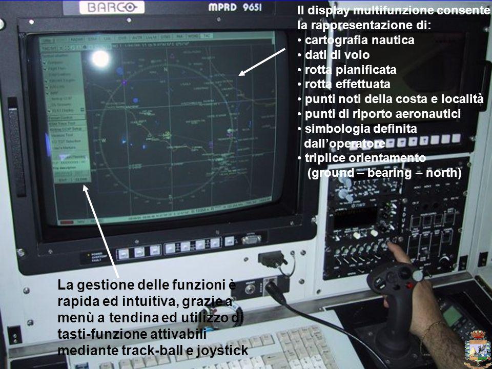 Il display multifunzione consente la rappresentazione di: cartografia nautica dati di volo rotta pianificata rotta effettuata punti noti della costa e