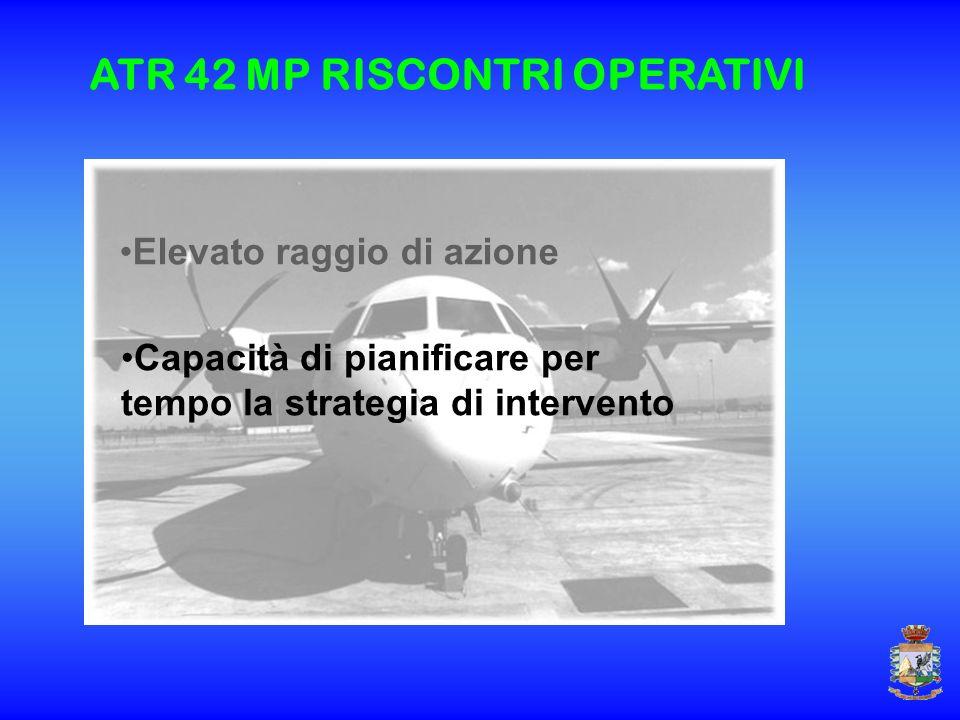 Elevato raggio di azione Capacità di pianificare per tempo la strategia di intervento ATR 42 MP RISCONTRI OPERATIVI