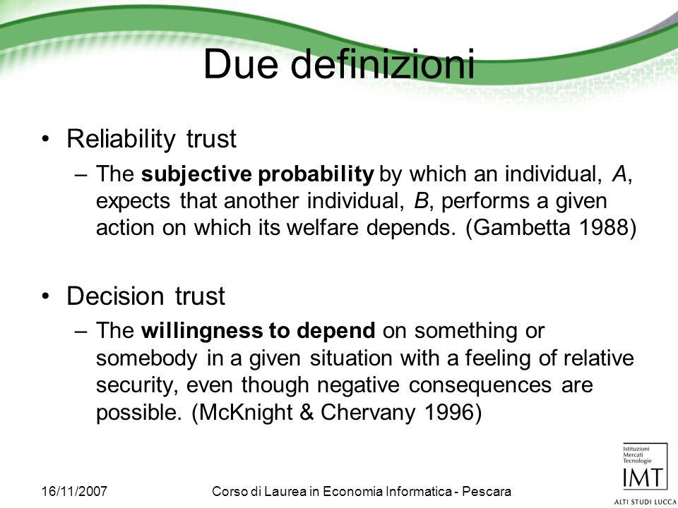16/11/2007Corso di Laurea in Economia Informatica - Pescara Due definizioni Reliability trust –The subjective probability by which an individual, A, e