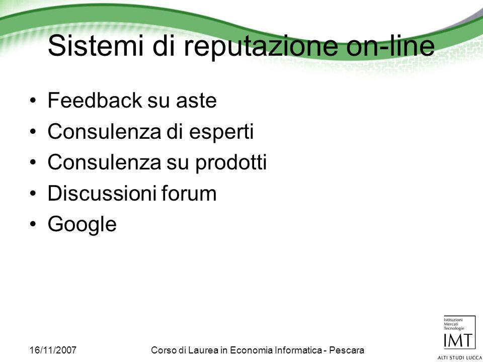 16/11/2007Corso di Laurea in Economia Informatica - Pescara Sistemi di reputazione on-line Feedback su aste Consulenza di esperti Consulenza su prodotti Discussioni forum Google