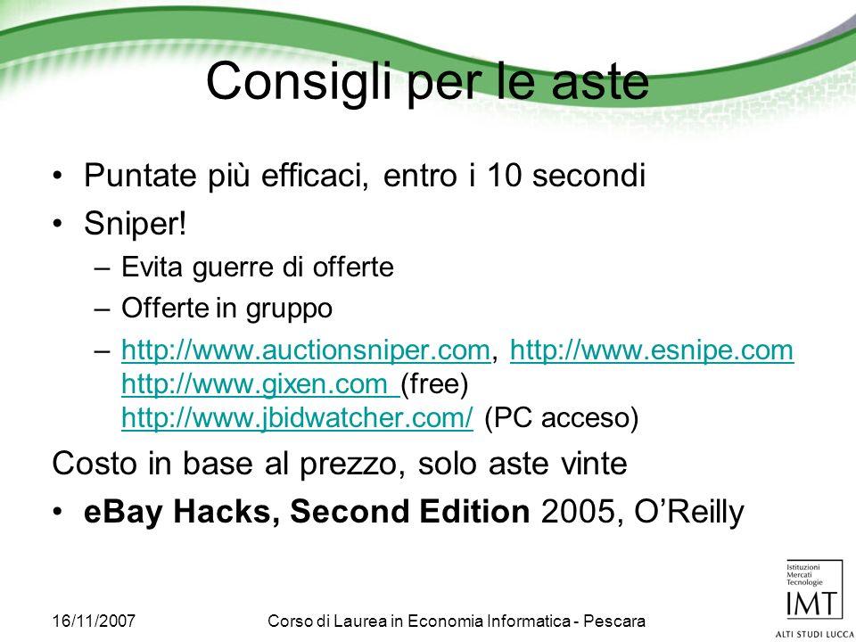 16/11/2007Corso di Laurea in Economia Informatica - Pescara Consigli per le aste Puntate più efficaci, entro i 10 secondi Sniper.