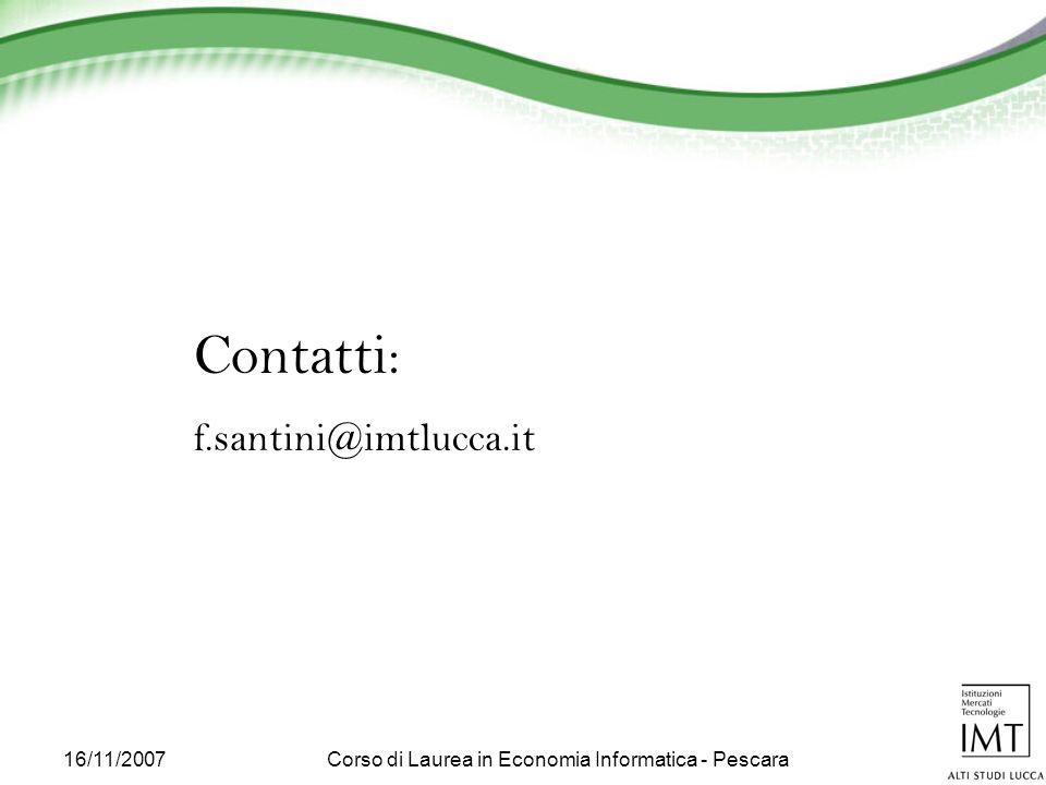 16/11/2007Corso di Laurea in Economia Informatica - Pescara Contatti: f.santini@imtlucca.it