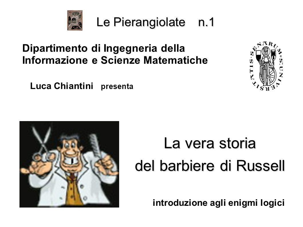 Le Pierangiolate n.1 Dipartimento di Ingegneria della Informazione e Scienze Matematiche La vera storia del barbiere di Russell introduzione agli enig