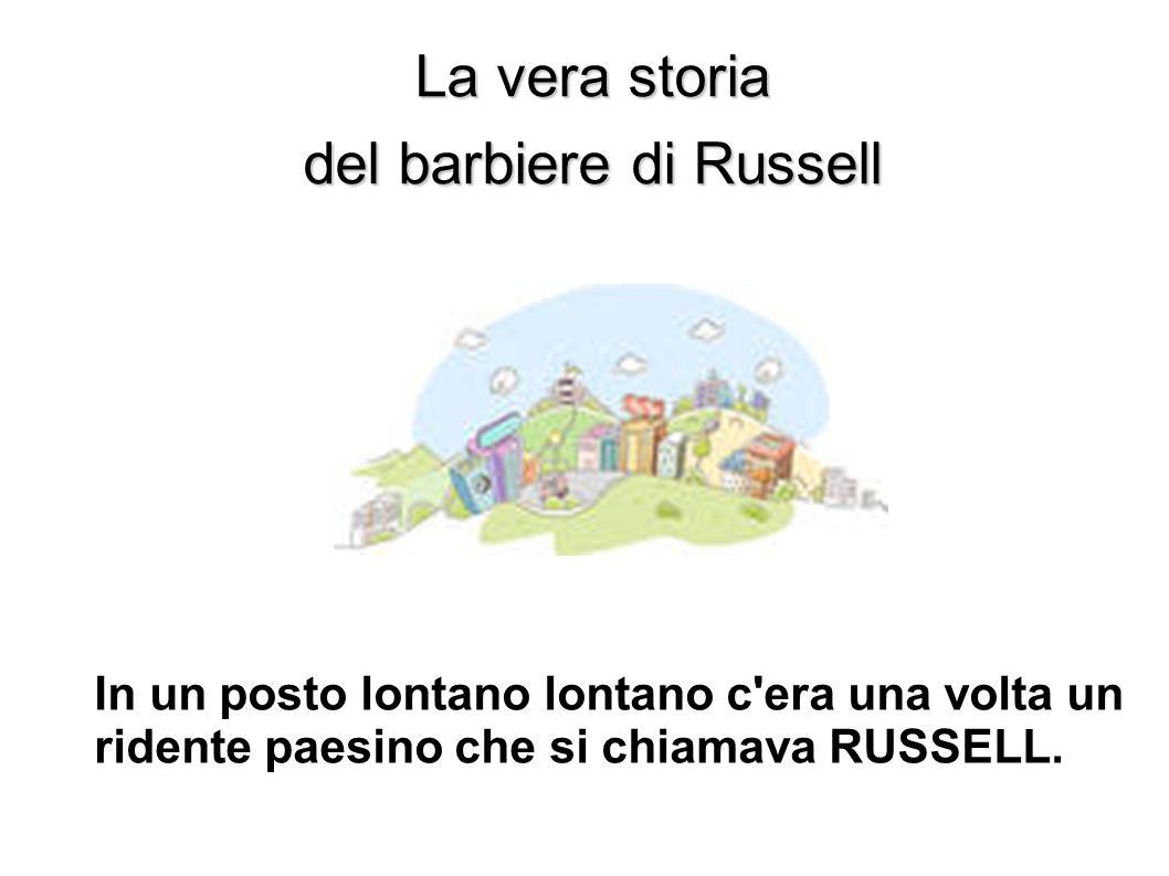 La vera storia del barbiere di Russell In un posto lontano lontano c'era una volta un ridente paesino che si chiamava RUSSELL.