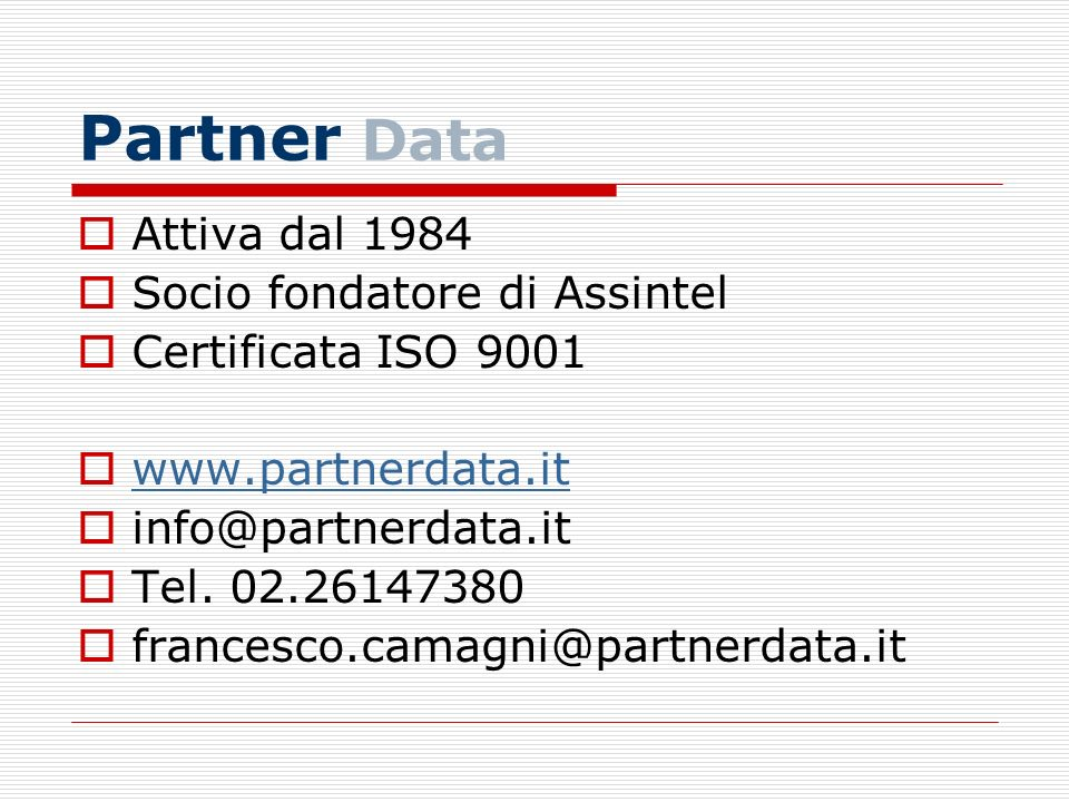 Partner Data Attiva dal 1984 Socio fondatore di Assintel Certificata ISO 9001 www.partnerdata.it info@partnerdata.it Tel.