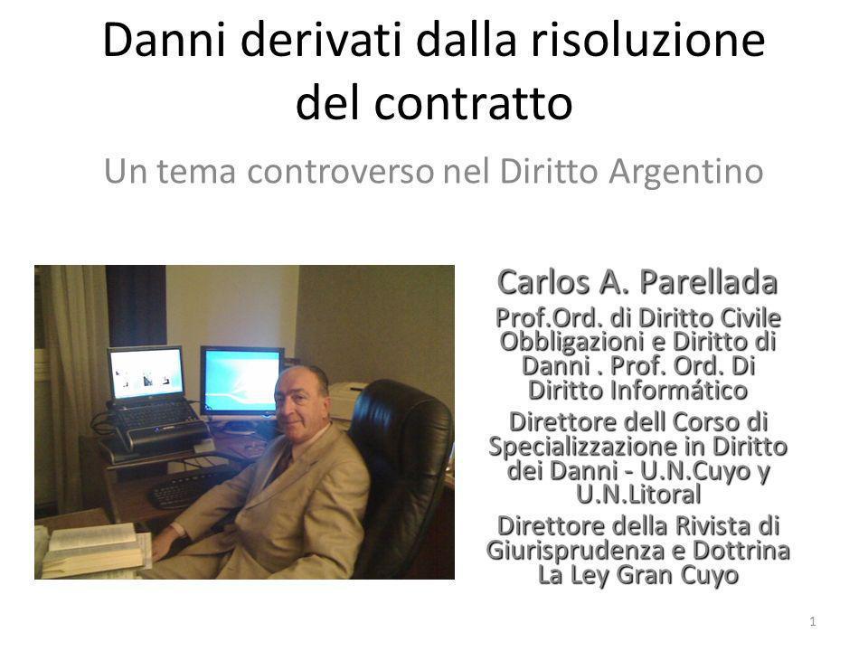 Danni derivati dalla risoluzione del contratto Un tema controverso nel Diritto Argentino 1 Carlos A. Parellada Prof.Ord. di Diritto Civile Obbligazion