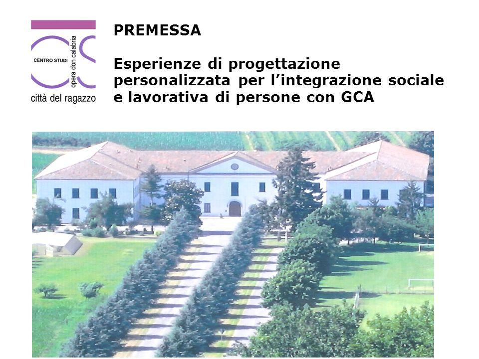 PREMESSA Esperienze di progettazione personalizzata per lintegrazione sociale e lavorativa di persone con GCA