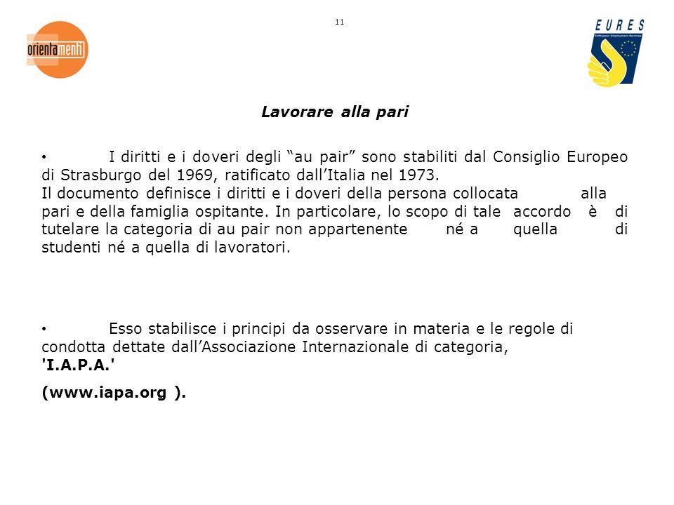 Lavorare alla pari I diritti e i doveri degli au pair sono stabiliti dal Consiglio Europeo di Strasburgo del 1969, ratificato dallItalia nel 1973.