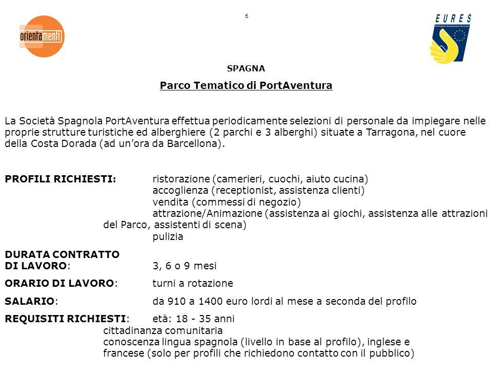 SPAGNA Parco Tematico di PortAventura La Società Spagnola PortAventura effettua periodicamente selezioni di personale da impiegare nelle proprie strutture turistiche ed alberghiere (2 parchi e 3 alberghi) situate a Tarragona, nel cuore della Costa Dorada (ad unora da Barcellona).