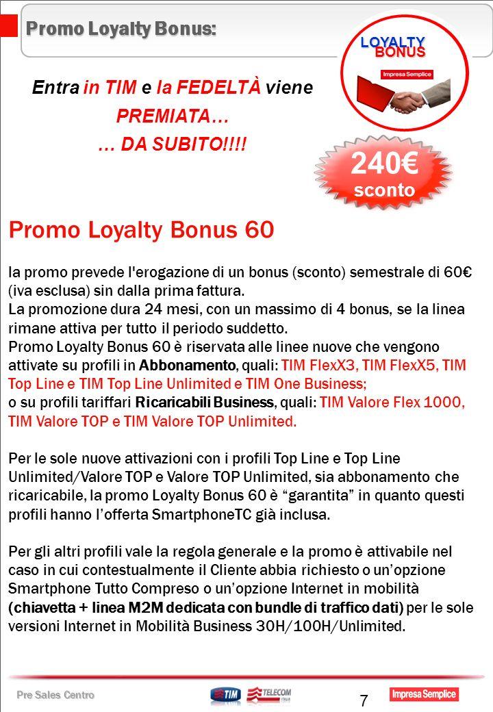 Pre Sales Centro Promo Loyalty Bonus 60 la promo prevede l'erogazione di un bonus (sconto) semestrale di 60 (iva esclusa) sin dalla prima fattura. La
